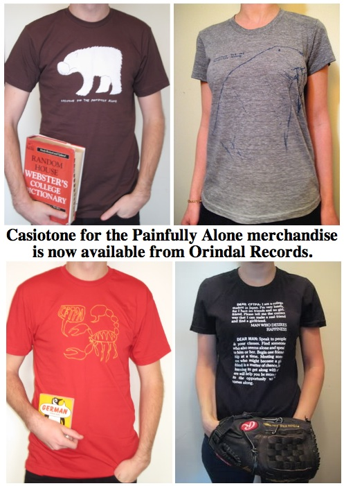 Casiotone for the Painfully Alone merchandise is now available from www.orindal.com.